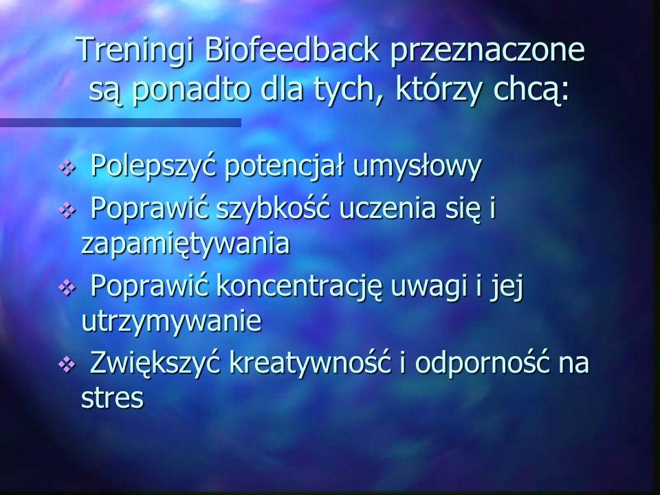 Treningi Biofeedback przeznaczone są ponadto dla tych, którzy chcą: