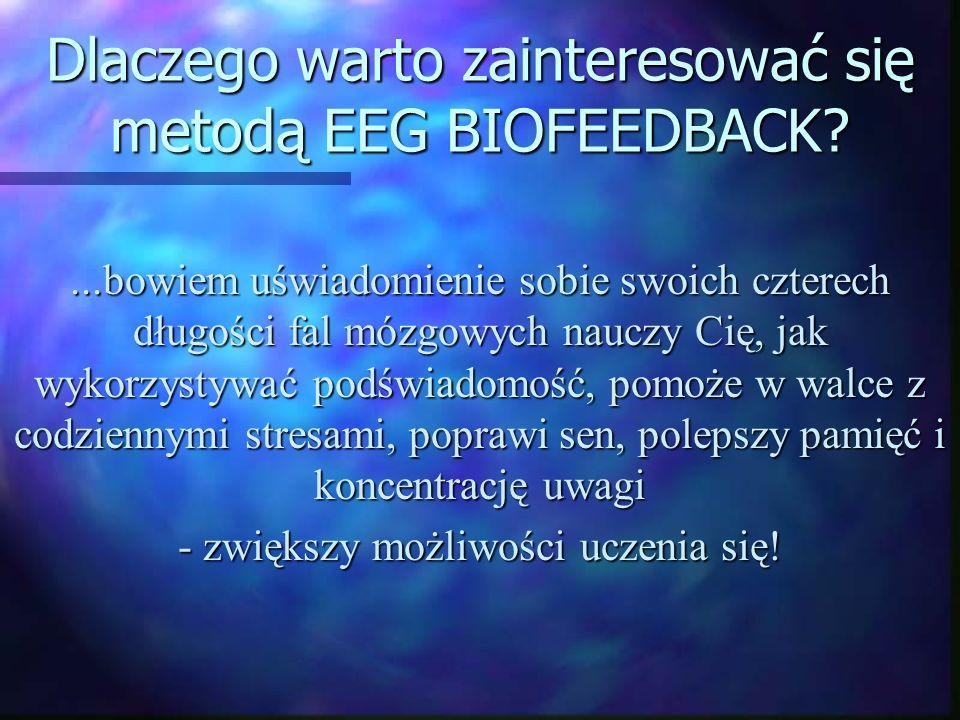 Dlaczego warto zainteresować się metodą EEG BIOFEEDBACK