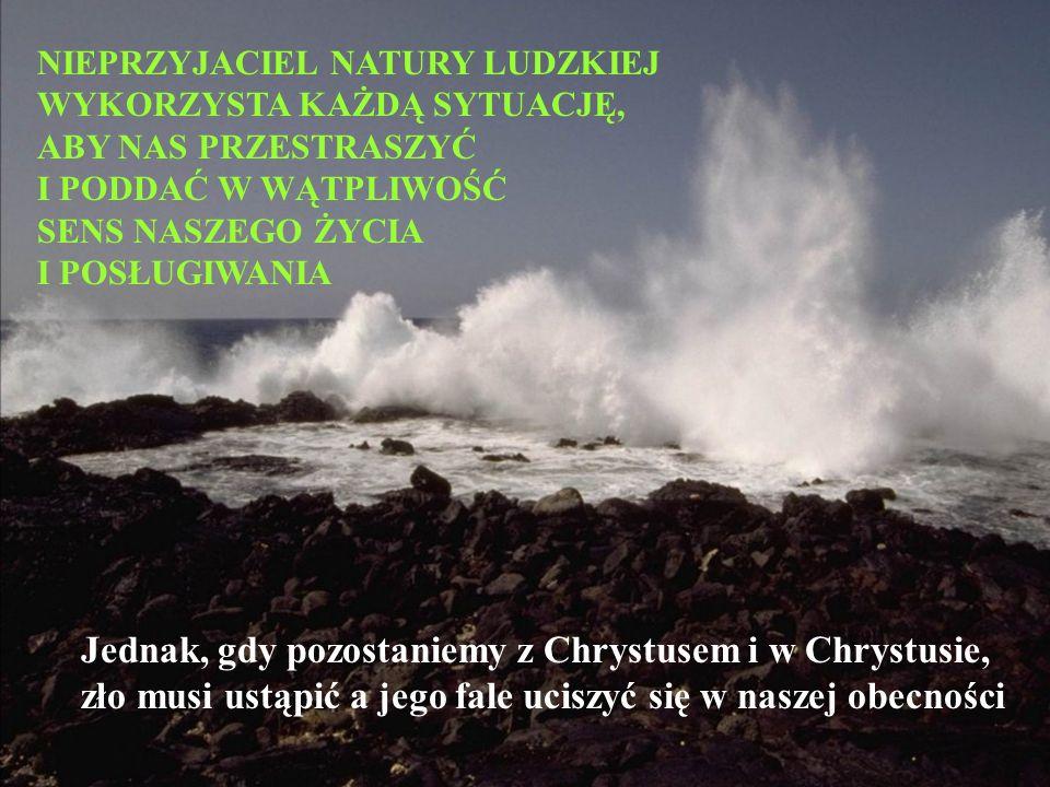 Jednak, gdy pozostaniemy z Chrystusem i w Chrystusie,