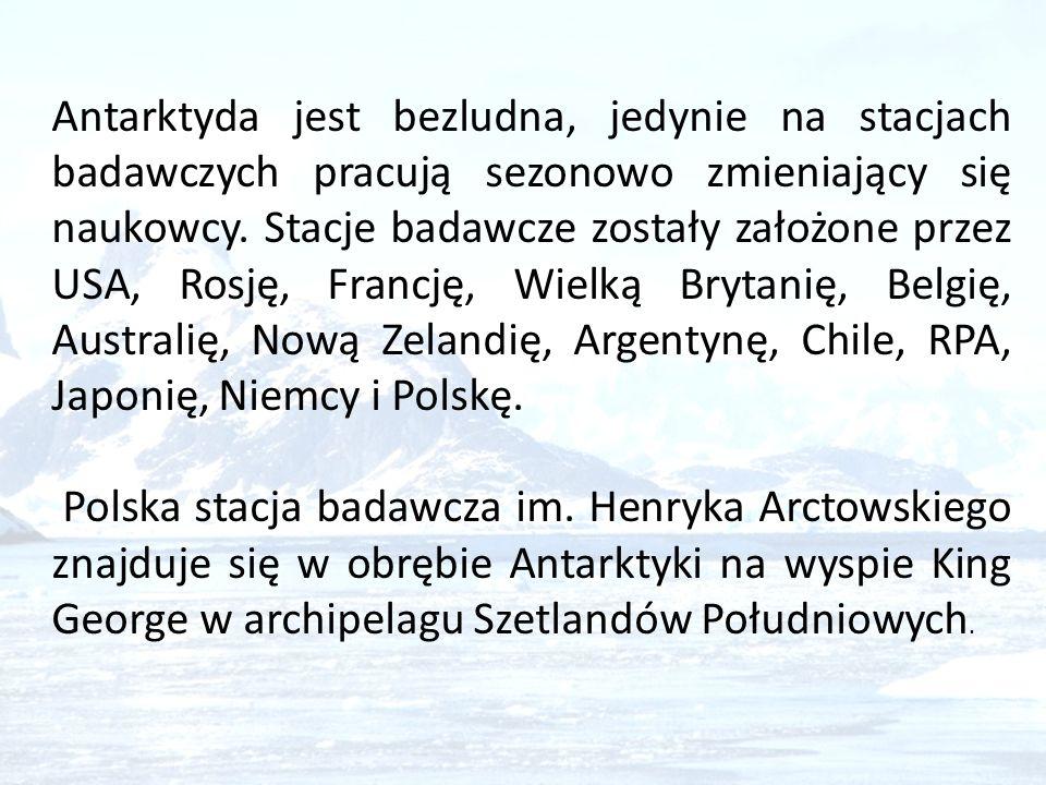 Antarktyda jest bezludna, jedynie na stacjach badawczych pracują sezonowo zmieniający się naukowcy. Stacje badawcze zostały założone przez USA, Rosję, Francję, Wielką Brytanię, Belgię, Australię, Nową Zelandię, Argentynę, Chile, RPA, Japonię, Niemcy i Polskę.