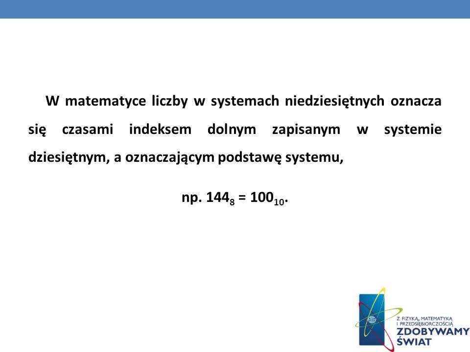 W matematyce liczby w systemach niedziesiętnych oznacza się czasami indeksem dolnym zapisanym w systemie dziesiętnym, a oznaczającym podstawę systemu, np.