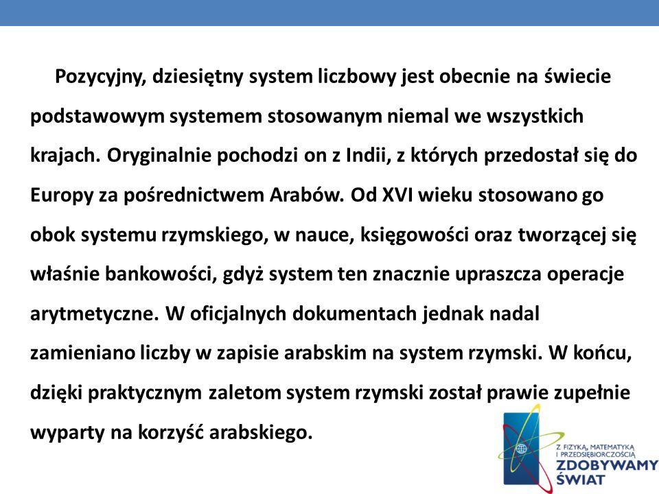 Pozycyjny, dziesiętny system liczbowy jest obecnie na świecie podstawowym systemem stosowanym niemal we wszystkich krajach.