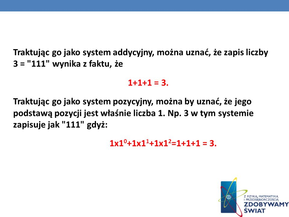 Traktując go jako system addycyjny, można uznać, że zapis liczby 3 = 111 wynika z faktu, że 1+1+1 = 3.