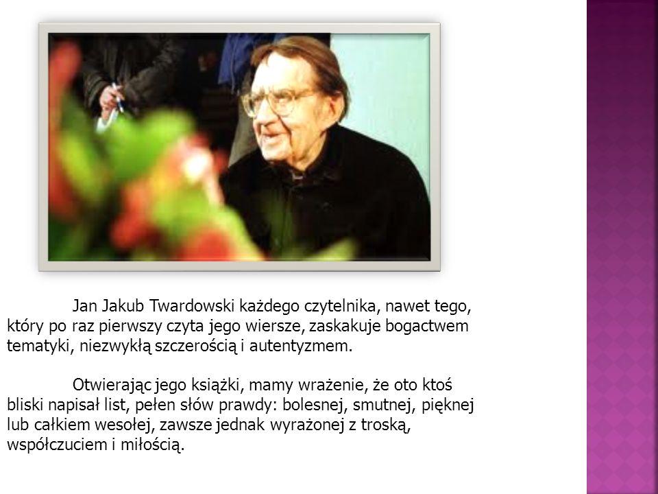 Jan Jakub Twardowski każdego czytelnika, nawet tego, który po raz pierwszy czyta jego wiersze, zaskakuje bogactwem tematyki, niezwykłą szczerością i autentyzmem.
