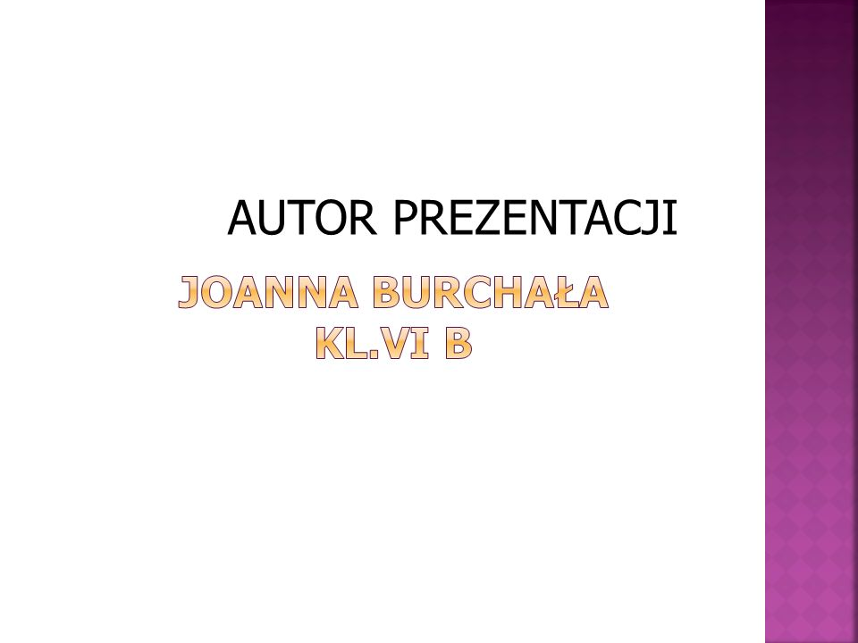 AUTOR PREZENTACJI Joanna Burchała kl.VI b