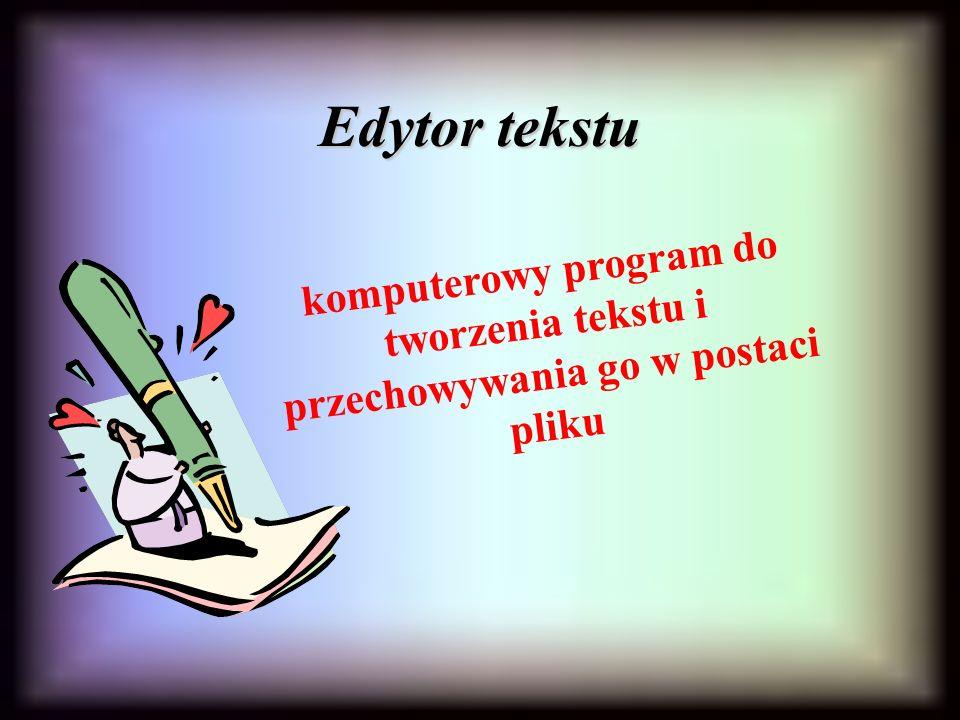 Edytor tekstu komputerowy program do tworzenia tekstu i przechowywania go w postaci pliku