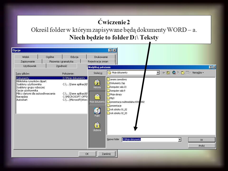 Ćwiczenie 2 Określ folder w którym zapisywane będą dokumenty WORD – a