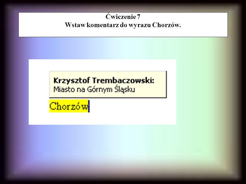 Ćwiczenie 7 Wstaw komentarz do wyrazu Chorzów.