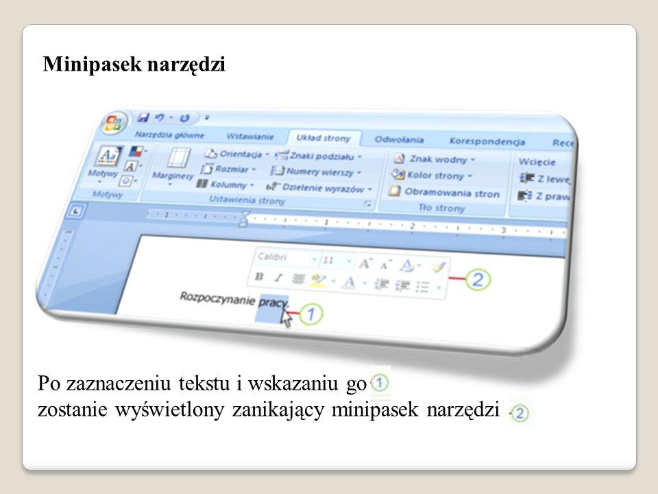 Minipasek narzędzi Po zaznaczeniu tekstu i wskazaniu go zostanie wyświetlony zanikający minipasek narzędzi.