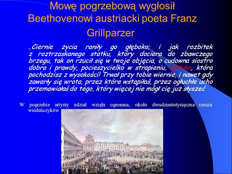 Mowę pogrzebową wygłosił Beethovenowi austriacki poeta Franz Grillparzer.