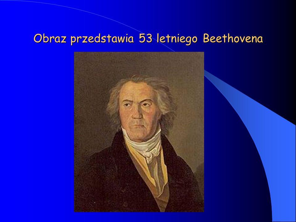 Obraz przedstawia 53 letniego Beethovena