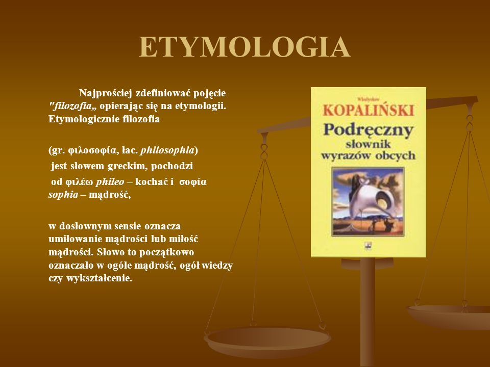 """ETYMOLOGIA Najprościej zdefiniować pojęcie filozofia"""" opierając się na etymologii. Etymologicznie filozofia."""