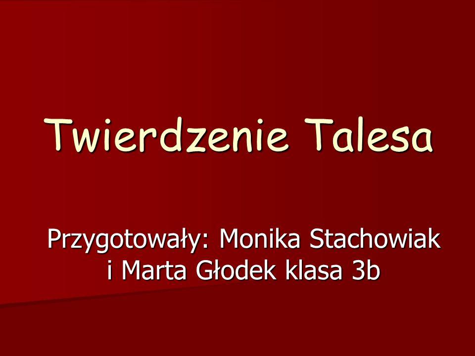 Przygotowały: Monika Stachowiak i Marta Głodek klasa 3b