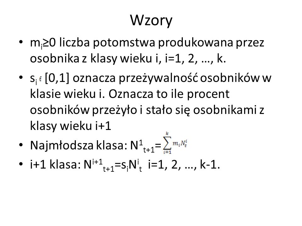 Wzory mi≥0 liczba potomstwa produkowana przez osobnika z klasy wieku i, i=1, 2, …, k.