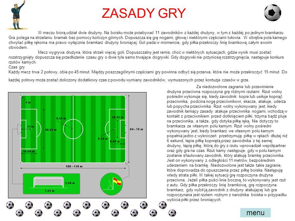 ZASADY GRY W meczu biorą udział dwie drużyny. Na boisku może przebywać 11 zawodników z każdej drużyny, w tym z każdej po jednym bramkarzu.