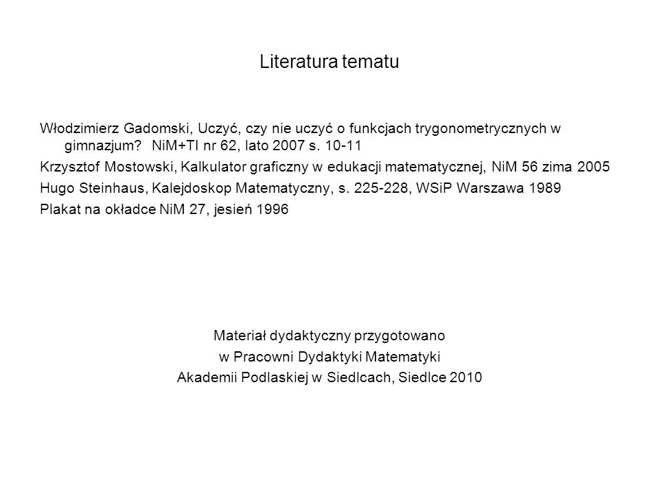 Literatura tematu Włodzimierz Gadomski, Uczyć, czy nie uczyć o funkcjach trygonometrycznych w gimnazjum NiM+TI nr 62, lato 2007 s. 10-11.