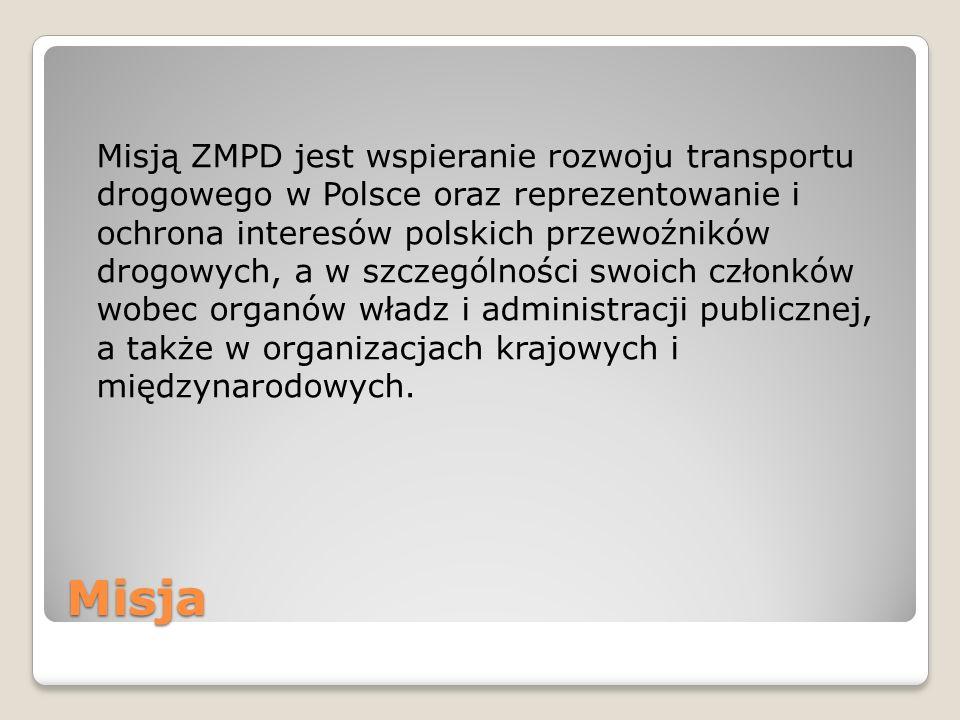 Misją ZMPD jest wspieranie rozwoju transportu drogowego w Polsce oraz reprezentowanie i ochrona interesów polskich przewoźników drogowych, a w szczególności swoich członków wobec organów władz i administracji publicznej, a także w organizacjach krajowych i międzynarodowych.