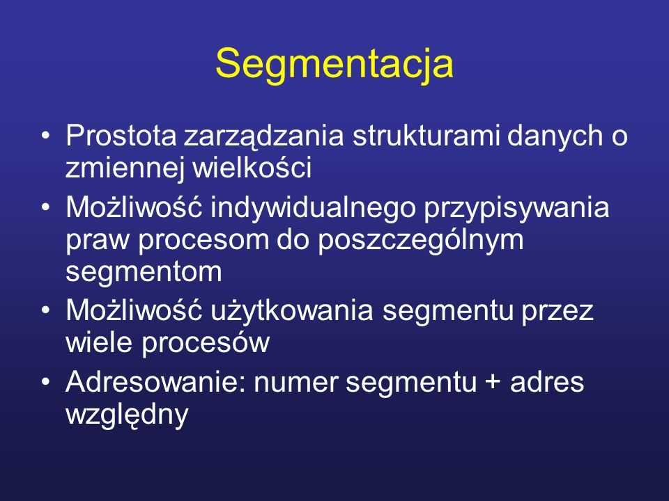 Segmentacja Prostota zarządzania strukturami danych o zmiennej wielkości.