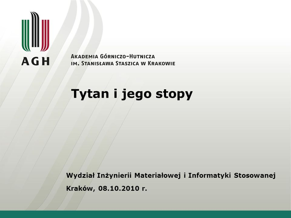 Tytan i jego stopy Wydział Inżynierii Materiałowej i Informatyki Stosowanej Kraków, 08.10.2010 r.