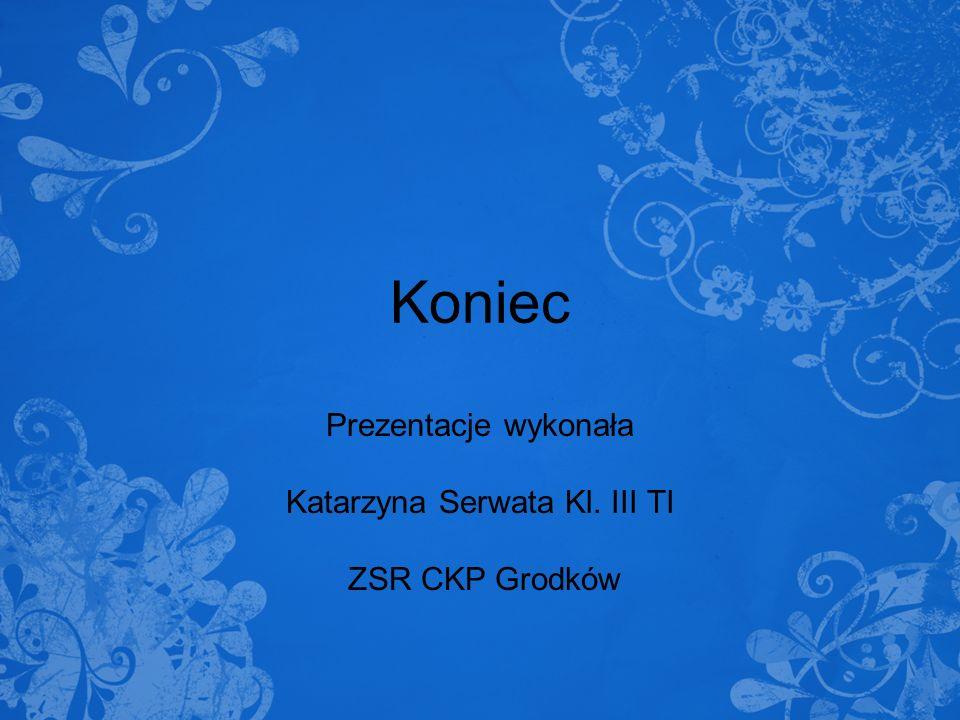 Prezentacje wykonała Katarzyna Serwata Kl. III TI ZSR CKP Grodków