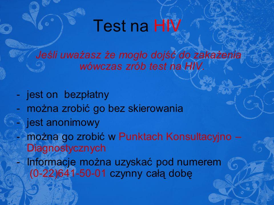 Jeśli uważasz że mogło dojść do zakażenia wówczas zrób test na HIV.