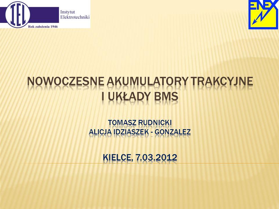 Nowoczesne akumulatory trakcyjne i układy BMS Tomasz Rudnicki Alicja idziaszek - Gonzalez kielce, 7.03.2012