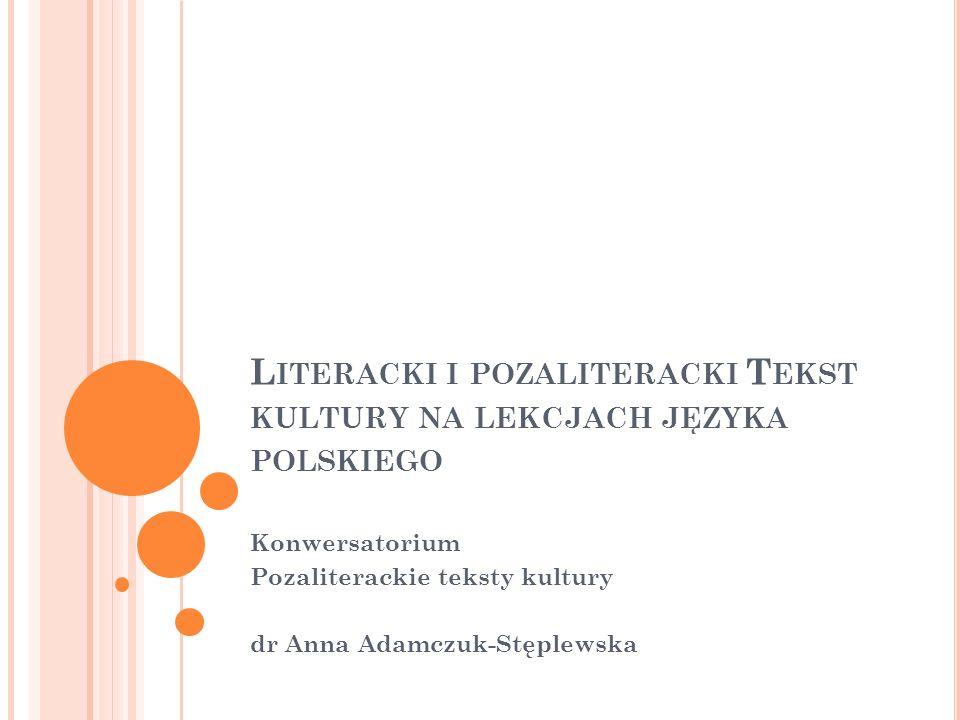 Literacki i pozaliteracki Tekst kultury na lekcjach języka polskiego
