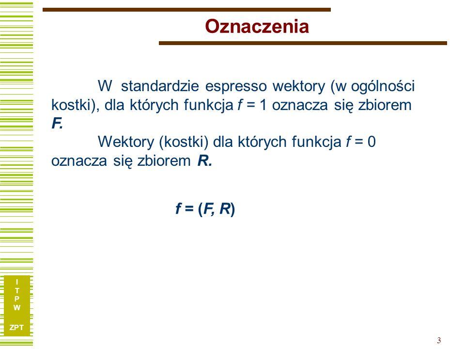 Oznaczenia W standardzie espresso wektory (w ogólności kostki), dla których funkcja f = 1 oznacza się zbiorem F.