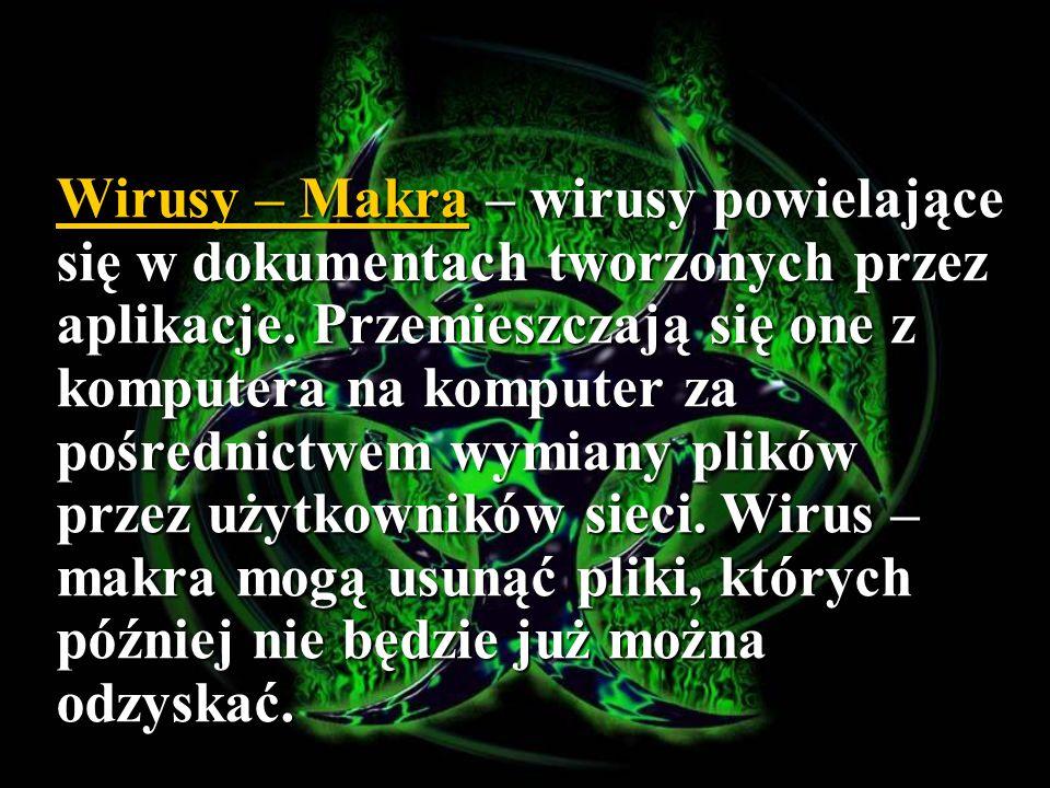 Wirusy – Makra – wirusy powielające się w dokumentach tworzonych przez aplikacje.