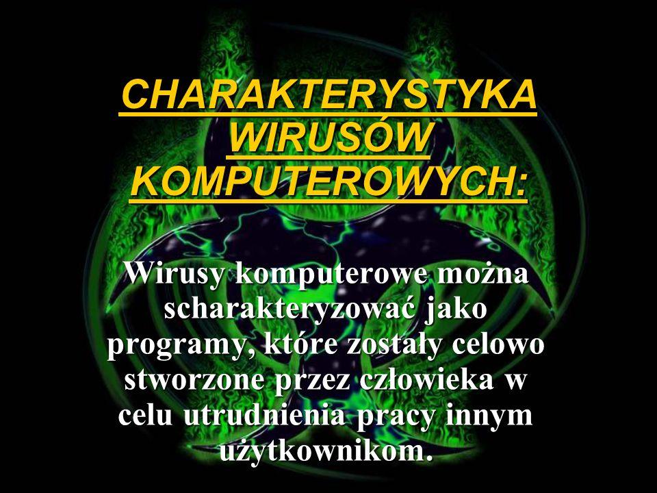 CHARAKTERYSTYKA WIRUSÓW KOMPUTEROWYCH: