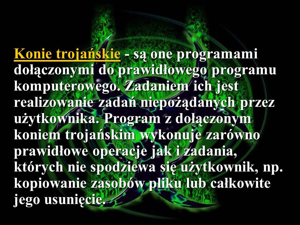 Konie trojańskie - są one programami dołączonymi do prawidłowego programu komputerowego.