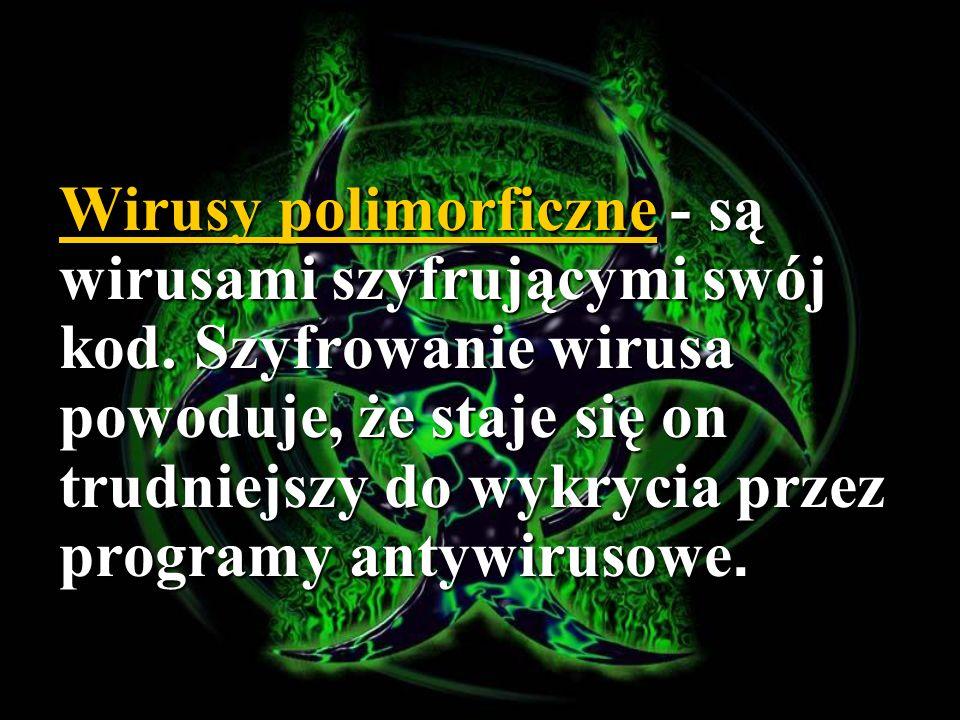 Wirusy polimorficzne - są wirusami szyfrującymi swój kod