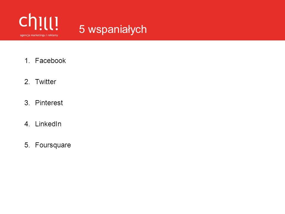 5 wspaniałych Facebook Twitter Pinterest LinkedIn Foursquare