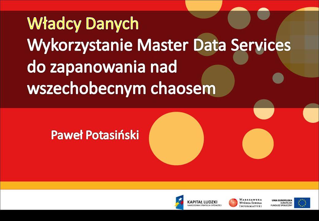 Władcy Danych Wykorzystanie Master Data Services do zapanowania nad wszechobecnym chaosem