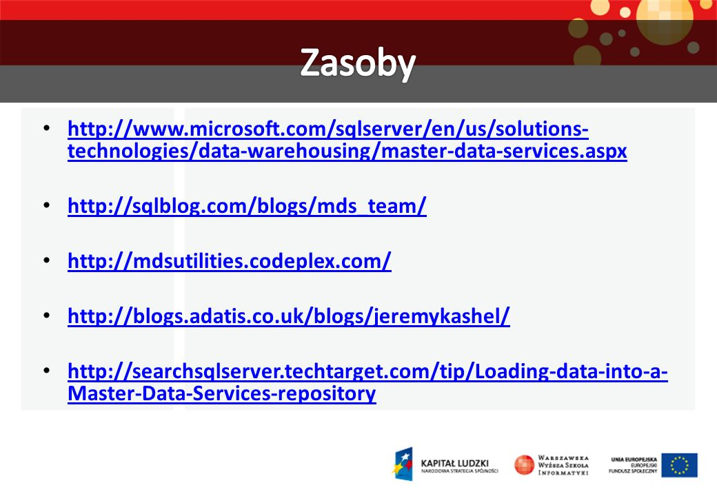 Zasoby http://www.microsoft.com/sqlserver/en/us/solutions-technologies/data-warehousing/master-data-services.aspx.