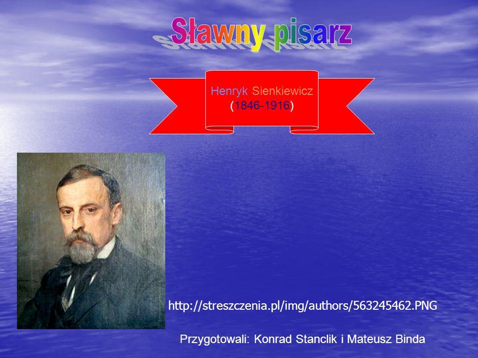 Sławny pisarz Henryk Sienkiewicz (1846-1916)
