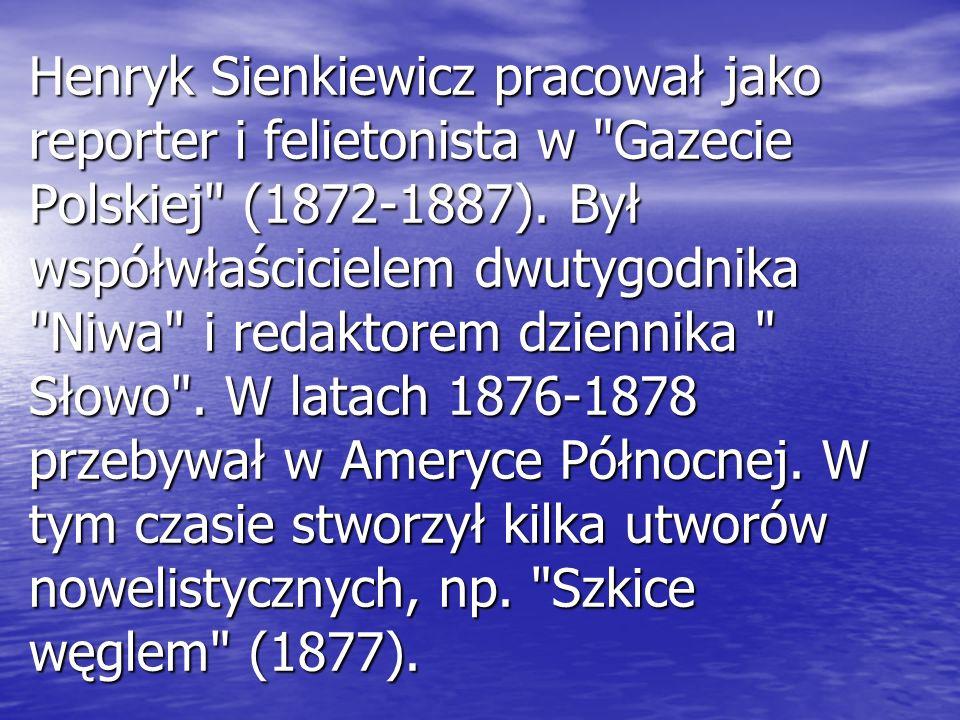Henryk Sienkiewicz pracował jako reporter i felietonista w Gazecie Polskiej (1872-1887).