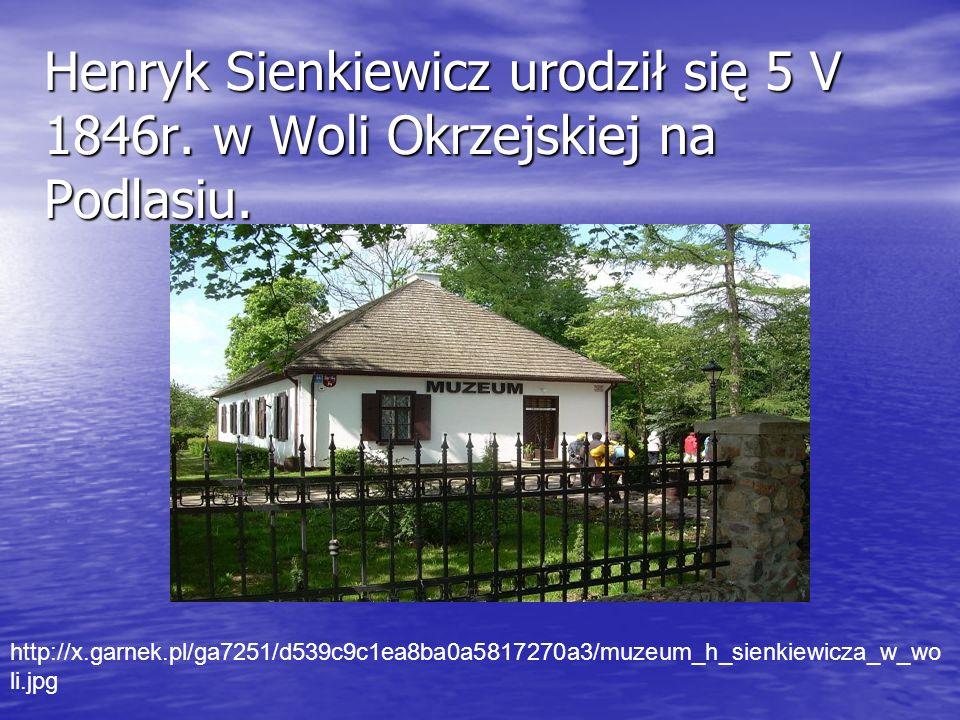 Henryk Sienkiewicz urodził się 5 V 1846r