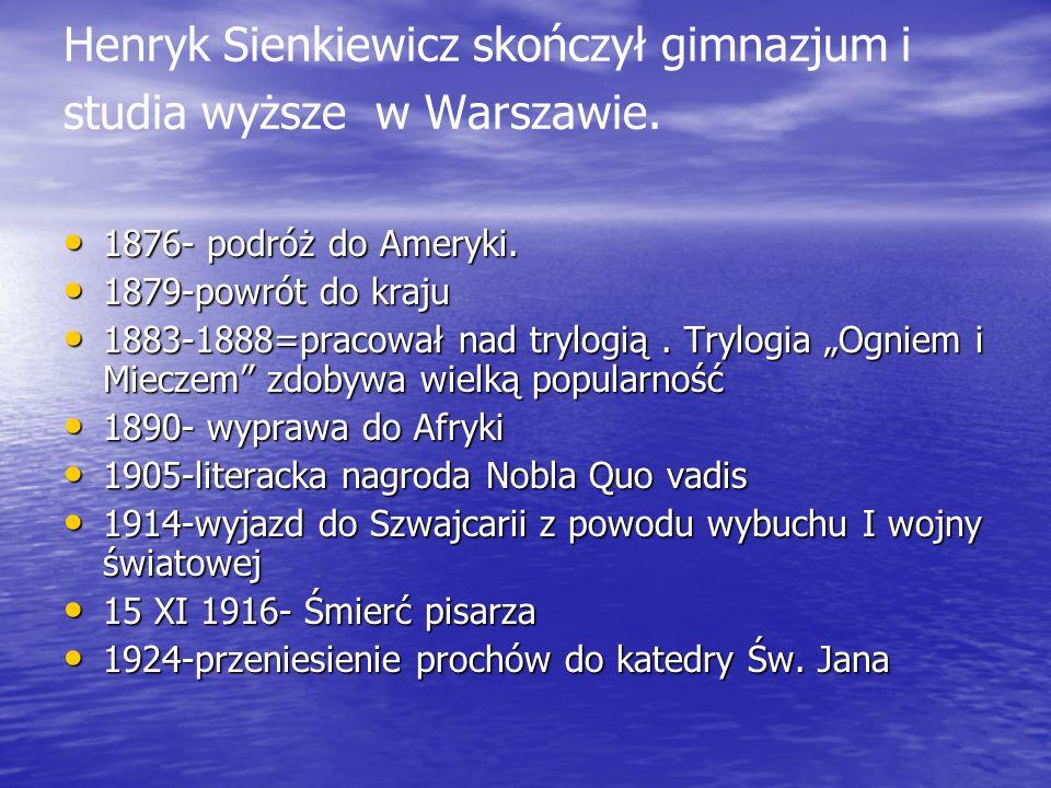 Henryk Sienkiewicz skończył gimnazjum i studia wyższe w Warszawie.