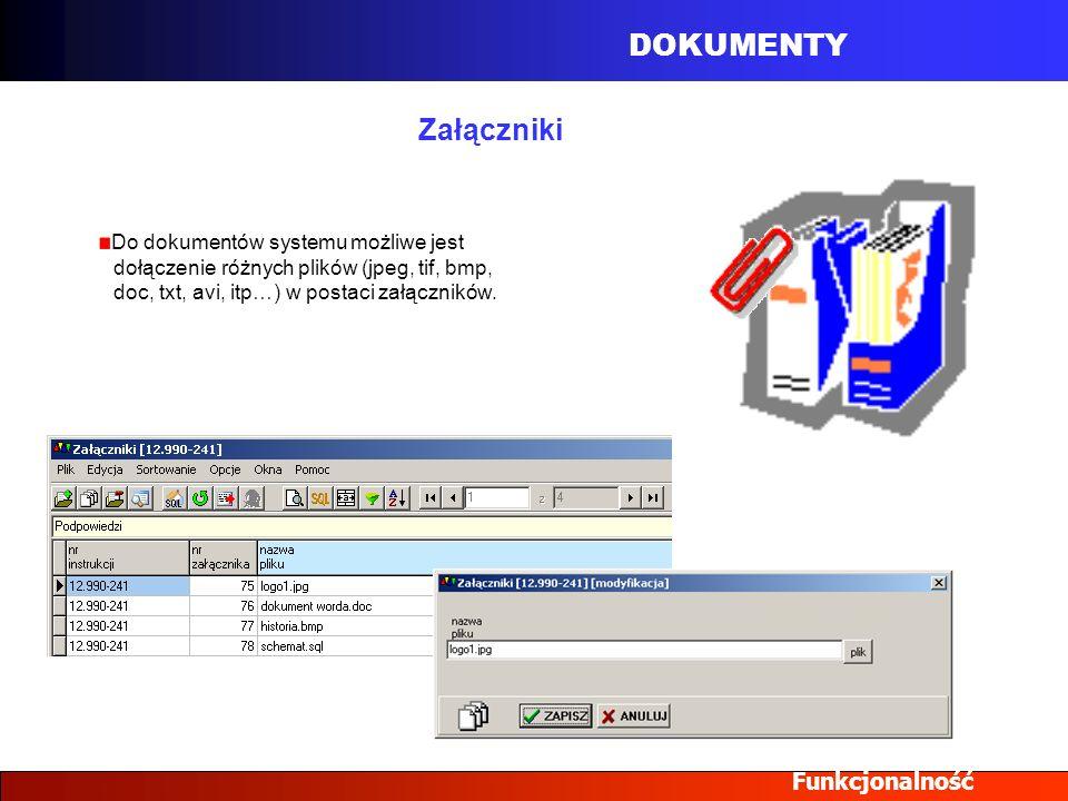 DOKUMENTY Załączniki Funkcjonalność Do dokumentów systemu możliwe jest