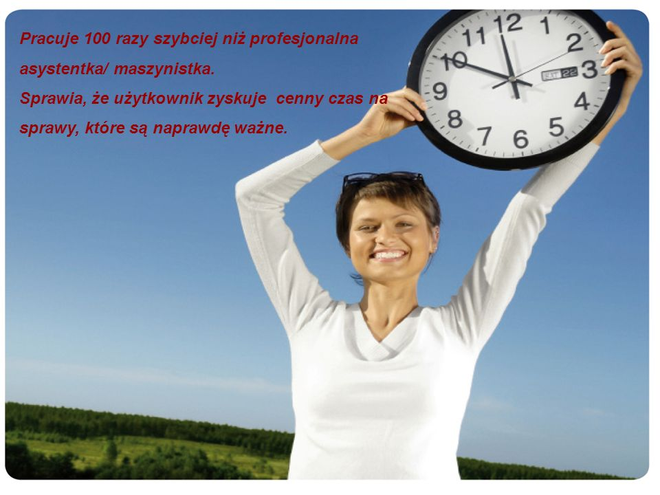 Pracuje 100 razy szybciej niż profesjonalna asystentka/ maszynistka.