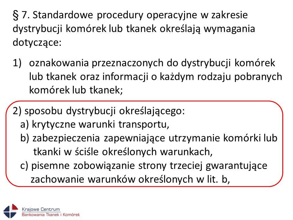 § 7. Standardowe procedury operacyjne w zakresie dystrybucji komórek lub tkanek określają wymagania dotyczące: