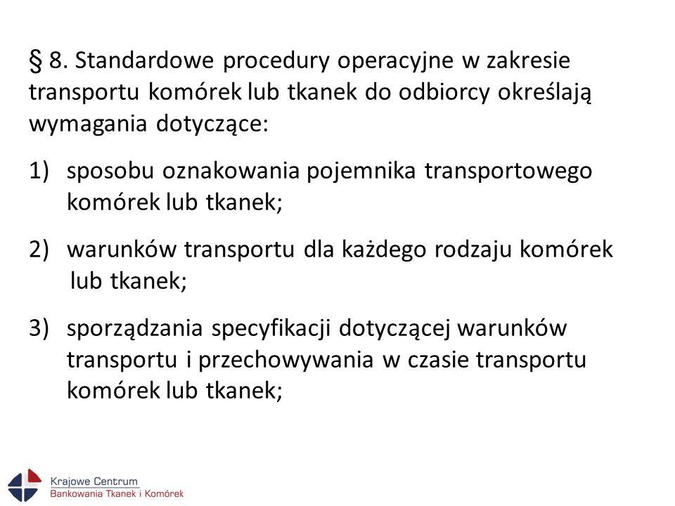 § 8. Standardowe procedury operacyjne w zakresie transportu komórek lub tkanek do odbiorcy określają wymagania dotyczące:
