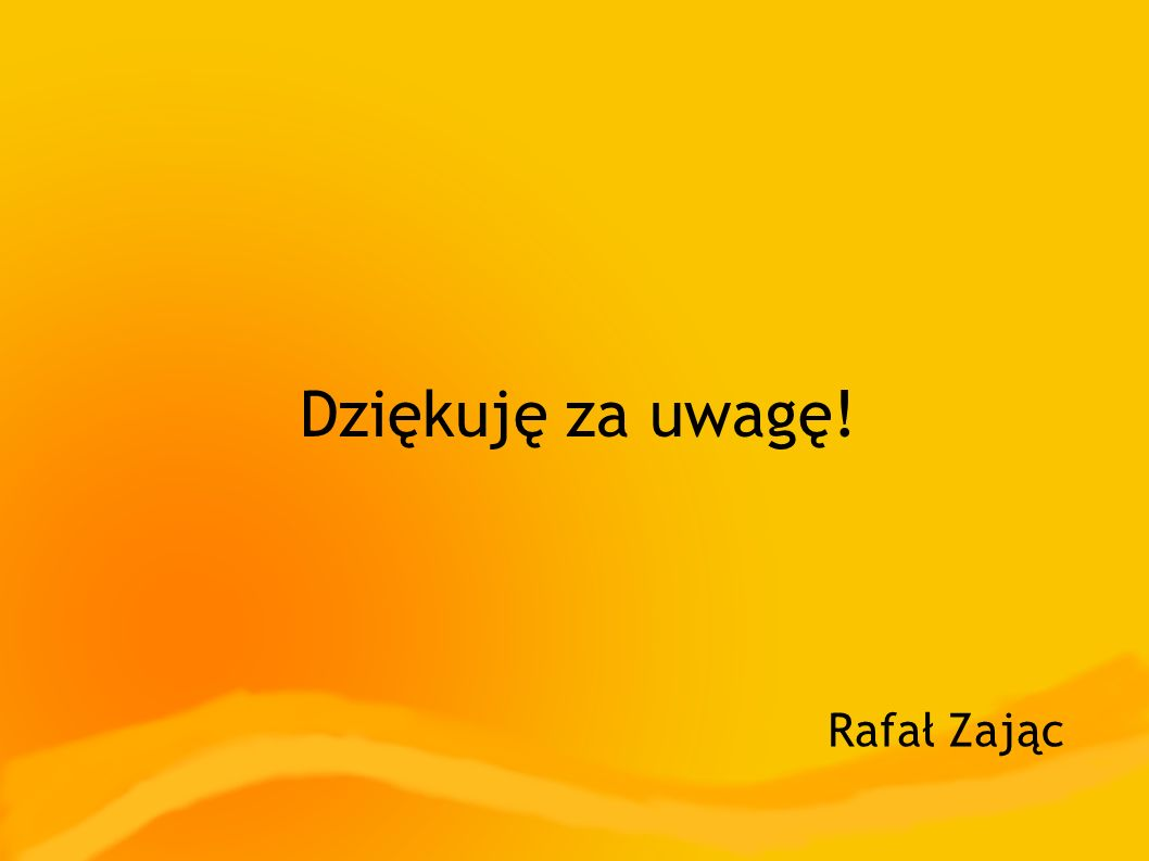 Dziękuję za uwagę! Rafał Zając