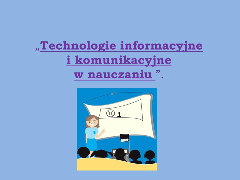 """""""Technologie informacyjne i komunikacyjne w nauczaniu ."""