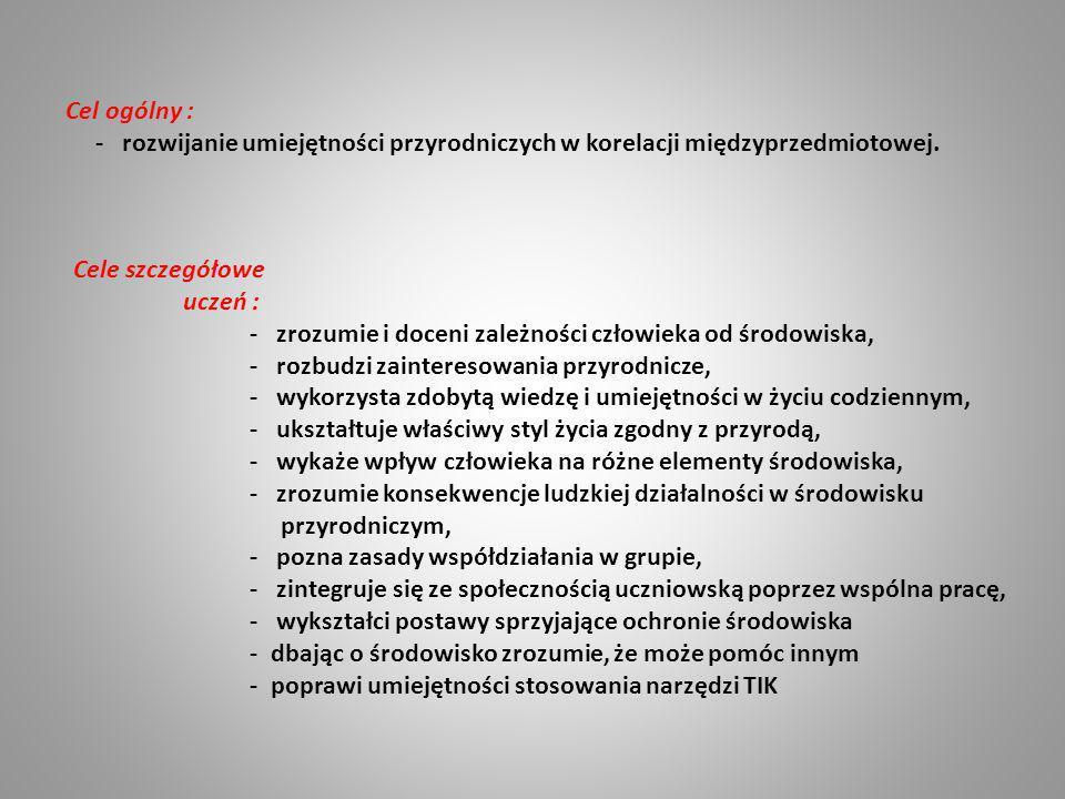Cel ogólny : - rozwijanie umiejętności przyrodniczych w korelacji międzyprzedmiotowej. Cele szczegółowe.