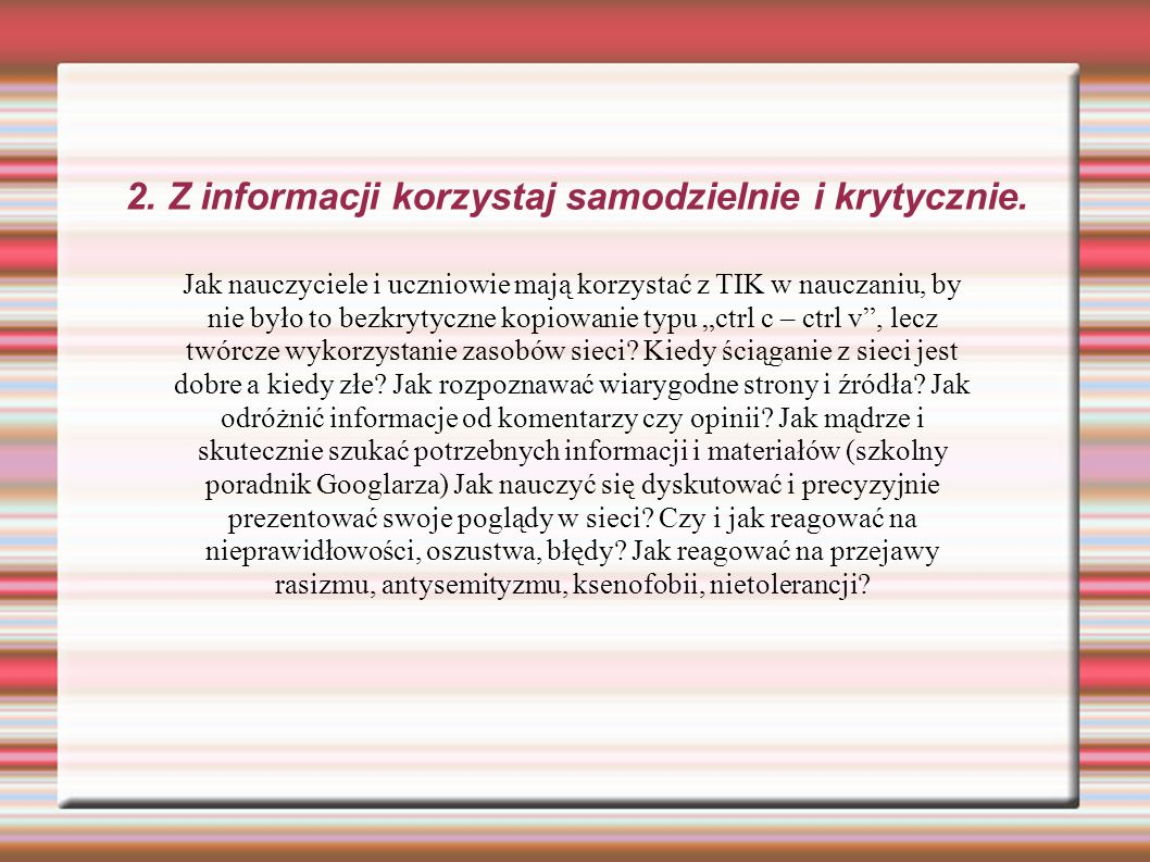 2. Z informacji korzystaj samodzielnie i krytycznie.