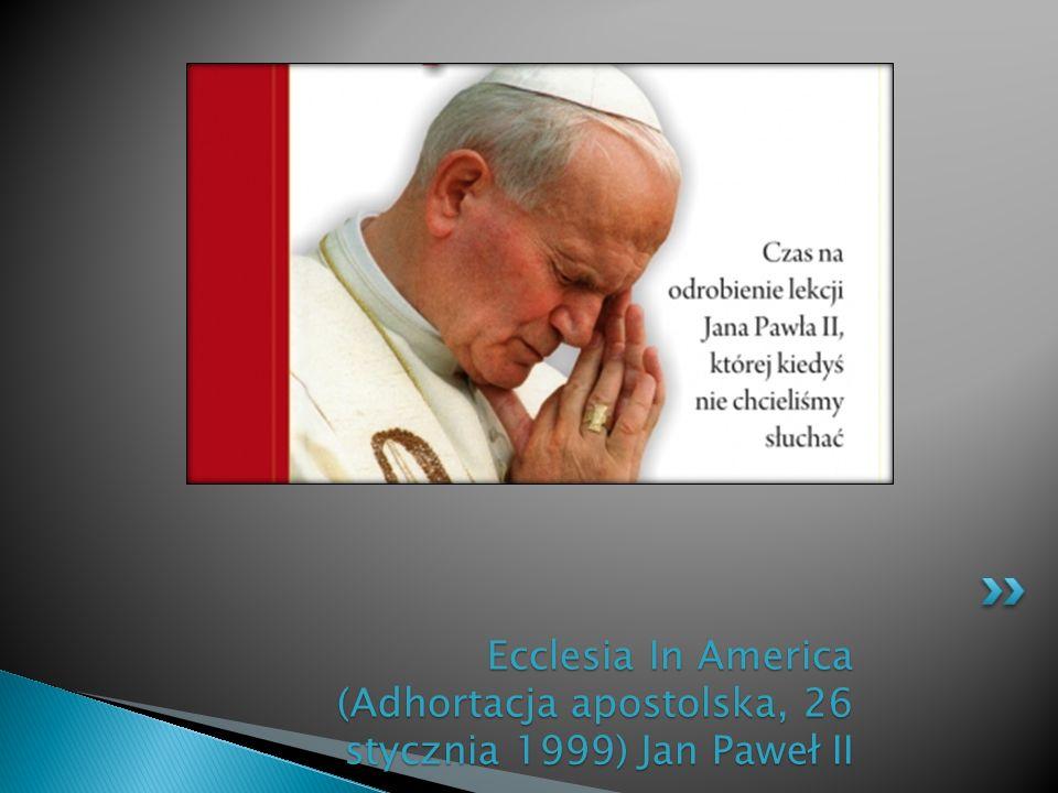 Ecclesia In America (Adhortacja apostolska, 26 stycznia 1999) Jan Paweł II
