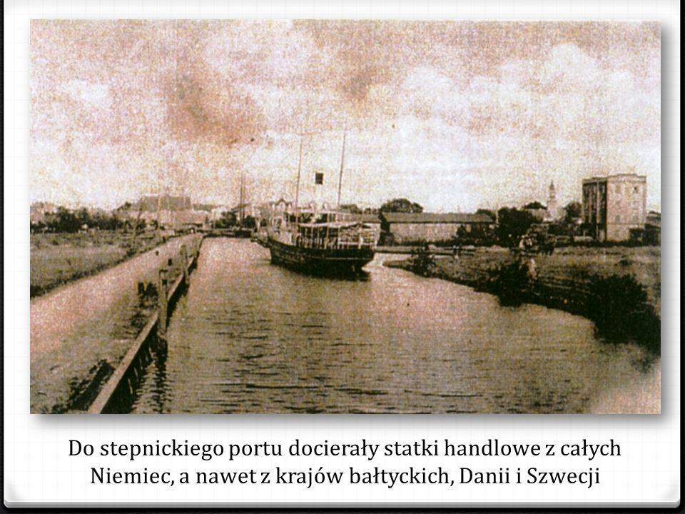 Do stepnickiego portu docierały statki handlowe z całych Niemiec, a nawet z krajów bałtyckich, Danii i Szwecji