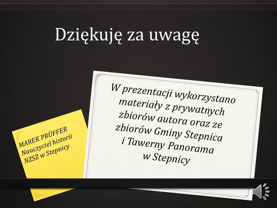 Dziękuję za uwagę W prezentacji wykorzystano materiały z prywatnych zbiorów autora oraz ze zbiorów Gminy Stepnica i Tawerny Panorama w Stepnicy.